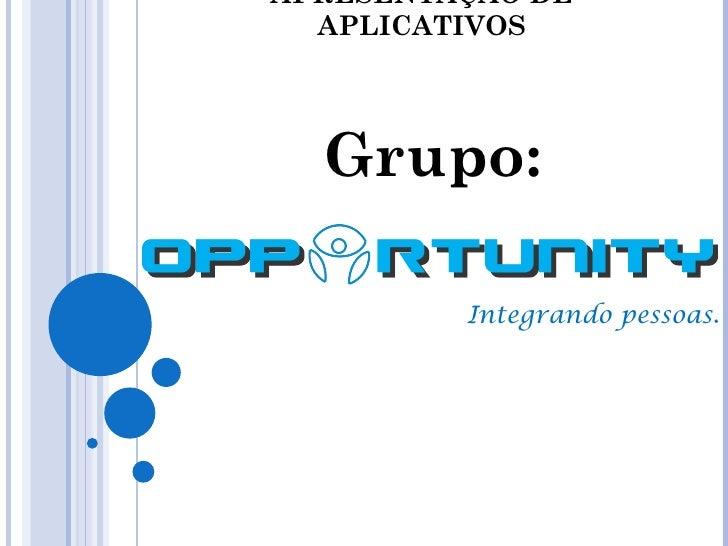 APRESENTAÇÃO DE APLICATIVOS Grupo: Integrando pessoas.