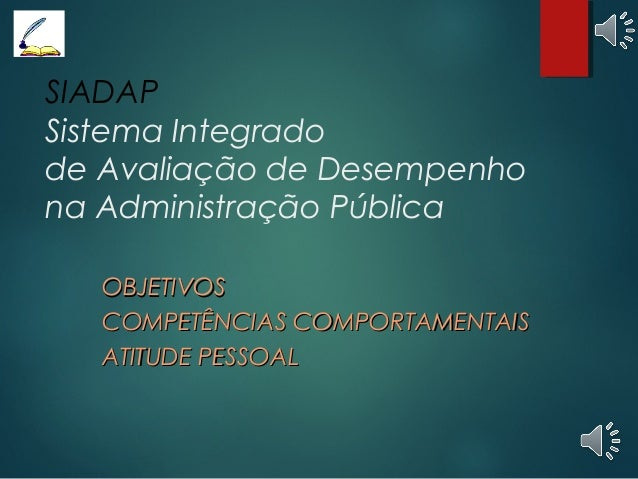 SIADAP Sistema Integrado de Avaliação de Desempenho na Administração Pública OBJETIVOSOBJETIVOS COMPETÊNCIAS COMPORTAMENTA...