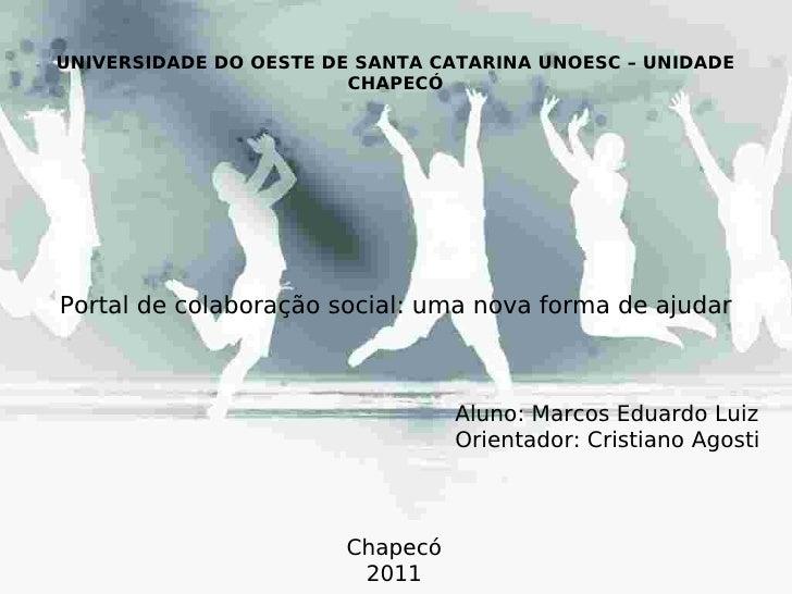 UNIVERSIDADE DO OESTE DE SANTA CATARINA UNOESC – UNIDADE                        CHAPECÓPortal de colaboração social: uma n...