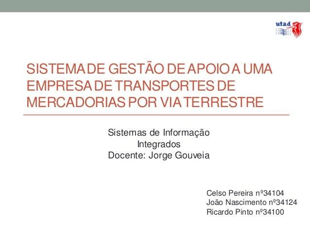 SISTEMA DE GESTÃO DE APOIO A UMAEMPRESA DE TRANSPORTES DEMERCADORIAS POR VIA TERRESTRE          Sistemas de Informação    ...