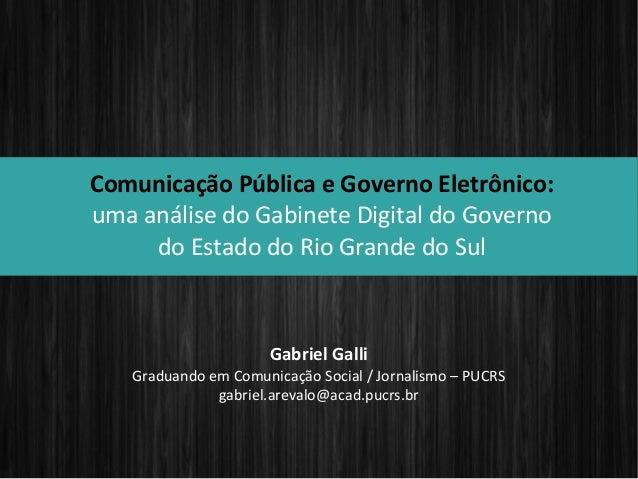 Comunicação Pública e Governo Eletrônico: uma análise do Gabinete Digital do Governo do Estado do Rio Grande do Sul Gabrie...