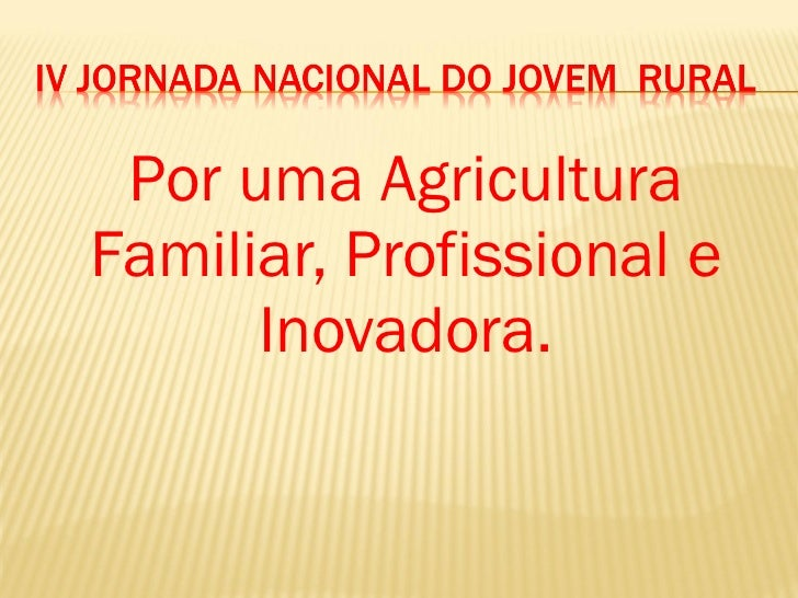 <ul><li>Por uma Agricultura Familiar, Profissional e Inovadora. </li></ul>