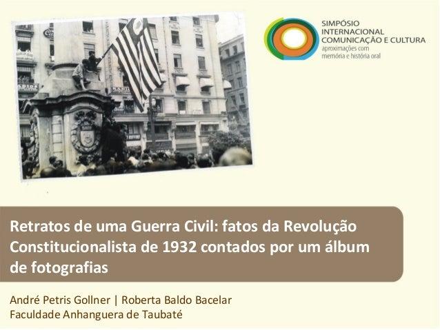 Retratos de uma Guerra Civil: fatos da Revolução Constitucionalista de 1932 contados por um álbum de fotografias André Pet...