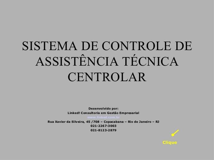 SISTEMA DE CONTROLE DE ASSISTÊNCIA TÉCNICA CENTROLAR Desenvolvido por: Linked! Consultoria em Gestão Empresarial www.linke...