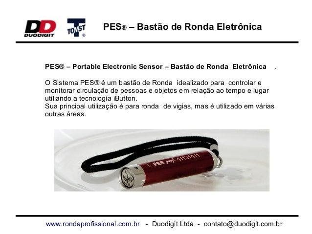 PES® – Bastão de Ronda Eletrônica www.rondaprofissional.com.br - Duodigit Ltda - contato@duodigit.com.br PES® – Portable E...