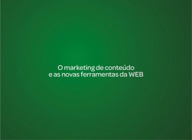 O  Marketing  de  Conteúdo  e  as  Novas  Ferramentas  da  WEB