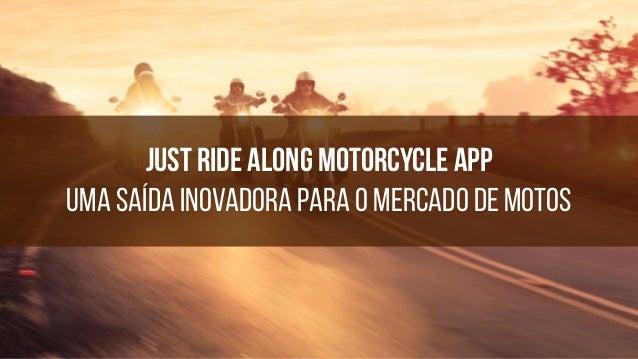 Just Ride Along Motorcycle app UMA SAÍDA INOVADORA PARA O mercado De Motos