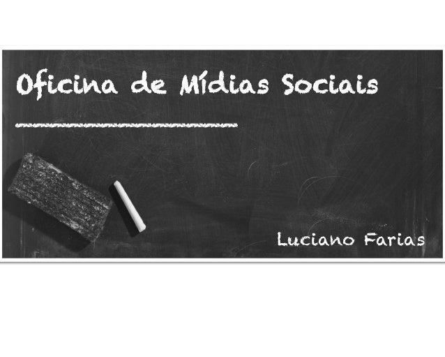 Oficina de Mídias Sociais _____________ Luciano Farias