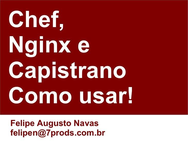 Chef,Nginx eCapistranoComo usar!Felipe Augusto Navasfelipen@7prods.com.br