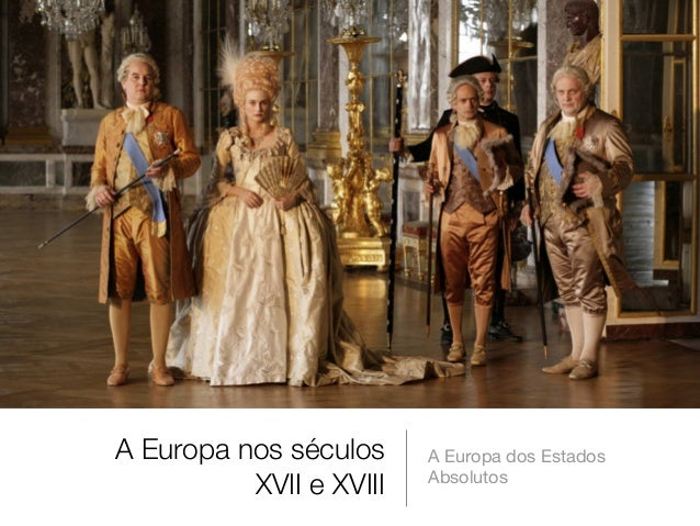 A Europa nos séculos XVII e XVIII  A Europa dos Estados Absolutos