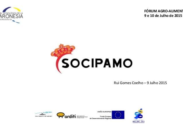 FÓRUM  AGRO-‐ALIMENT 9  e  10  de  Julho  de  2015   Rui  Gomes  Coelho  –  9  Julho  2015