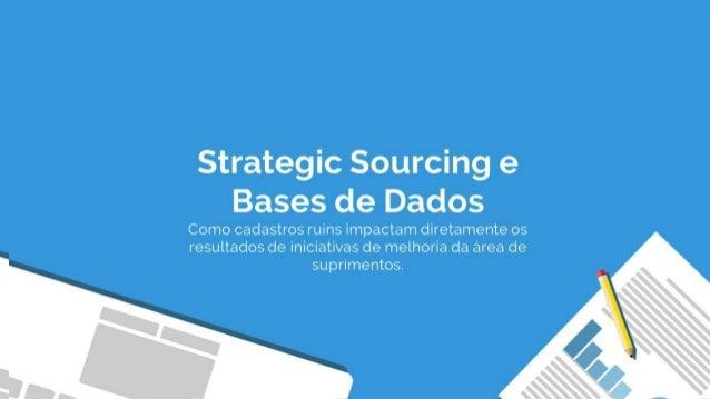 Strategic Sourcing e Bases de Dados Como cadastros ruins impactam diretamente os iniciativas de melhoria da área de suprim...