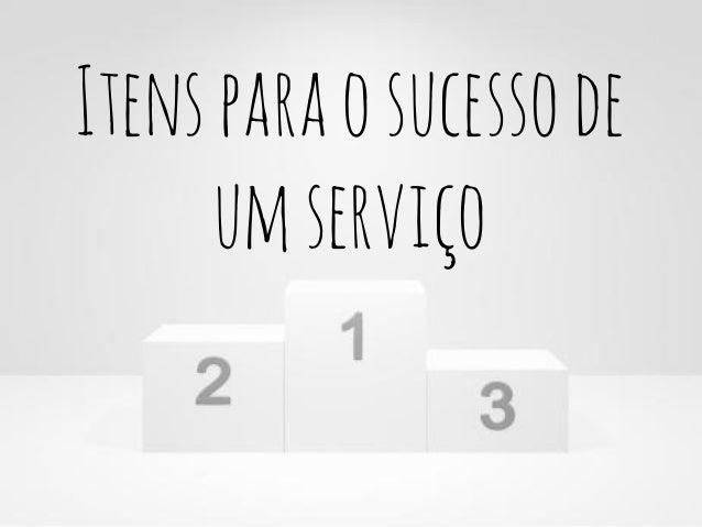 Itens para o sucesso de um serviço