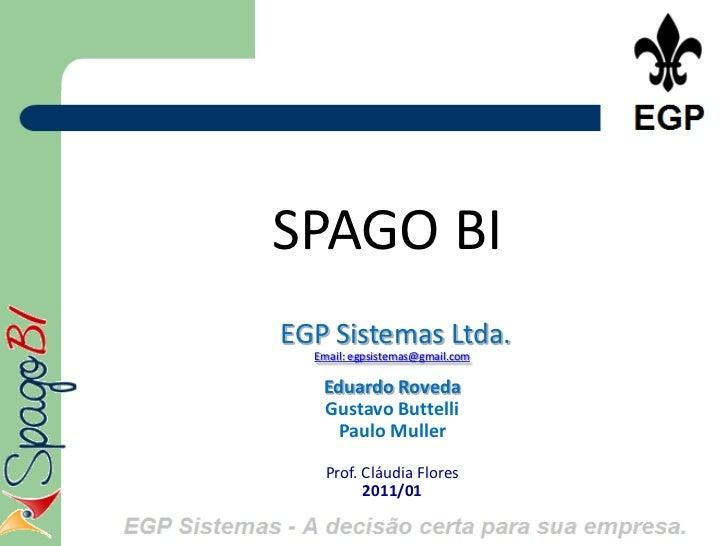SPAGO BIEGP Sistemas Ltda.  Email: egpsistemas@gmail.com   Eduardo Roveda   Gustavo Buttelli    Paulo Muller   Prof. Cláud...