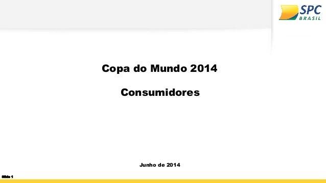 Copa do Mundo 2014 Consumidores Junho de 2014 Slide 1
