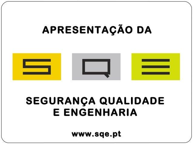 APRESENTAÇÃO DA SEGURANÇA QUALIDADE E ENGENHARIA www.sqe.ptwww.sqe.pt