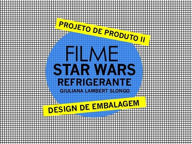 PROJE TO DE PROD UTO I I  FILME  STAR WARS REFRIGERANTE GIULIANA LAMBERT SLONGO  EMBALAGEM DESIGN DE