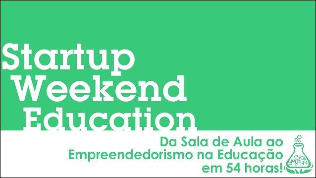 Startup Weekend  Education  Da Sala de Aula ao Empreendedorismo na Educação em 54 horas!
