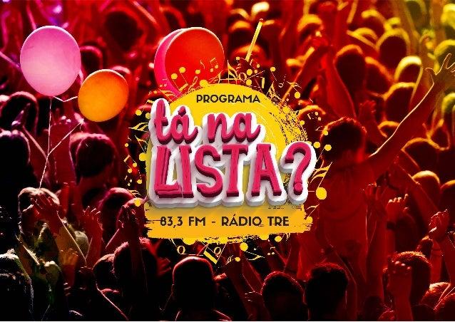 PÚBLICO-ALVO: JOVENS ENTRE 18 E 25 ANOS QUAL A RÁDIO? 83, 3 FM - RADIO TRE qual o formato? MUSICAL JOVEM, REPORTAGENS LINK...