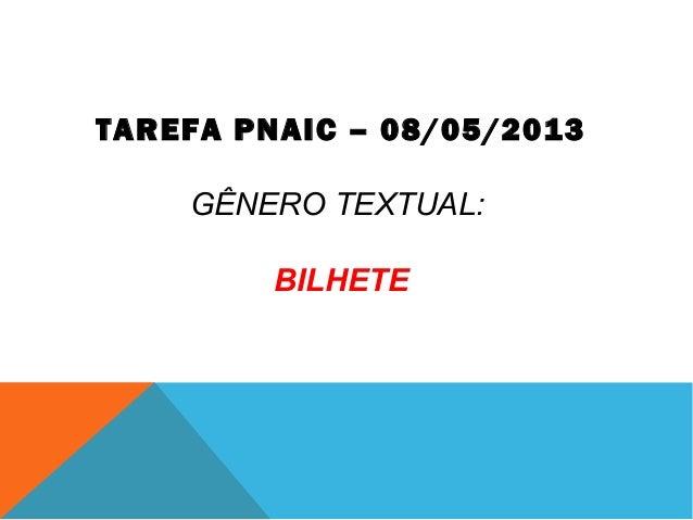 TAREFA PNAIC – 08/05/2013GÊNERO TEXTUAL:BILHETE