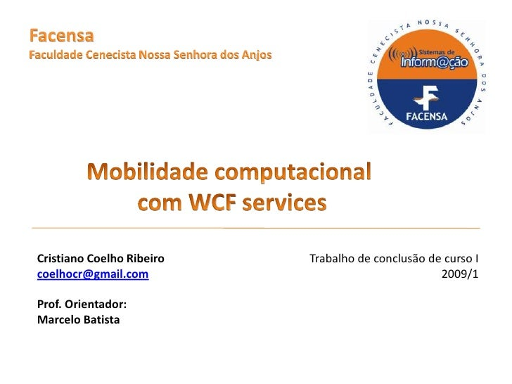 Facensa<br />Faculdade Cenecista Nossa Senhora dos Anjos<br />Mobilidade computacional <br />com WCF services<br />Trabalh...