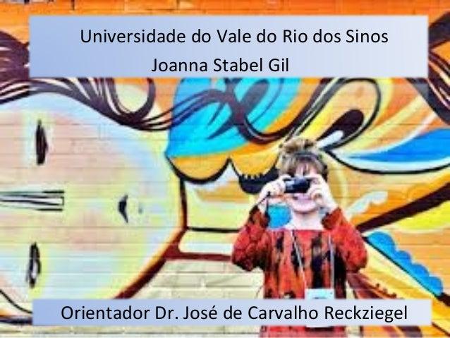Universidade do Vale do Rio dos Sinos           Joanna Stabel GilOrientador Dr. José de Carvalho Reckziegel