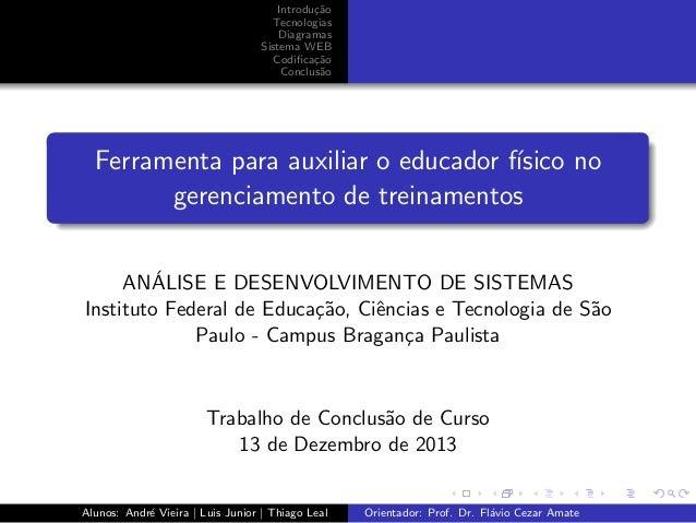 Introdu¸˜o ca Tecnologias Diagramas Sistema WEB Codifica¸˜o ca Conclus˜o a  Ferramenta para auxiliar o educador f´ ısico no...