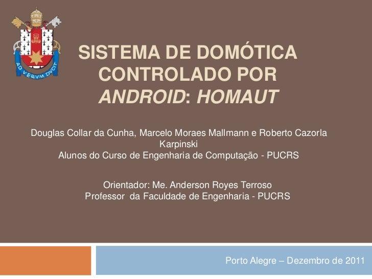 SISTEMA DE DOMÓTICA            CONTROLADO POR            ANDROID: HOMAUTDouglas Collar da Cunha, Marcelo Moraes Mallmann e...
