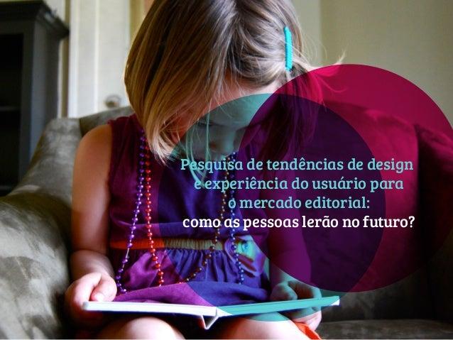 Pesquisa de tendências de design e experiência do usuário para o mercado editorial: como as pessoas lerão no futuro?