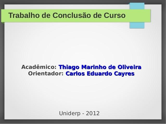 Trabalho de Conclusão de Curso Acadêmico: Thiago Marinho de OliveiraThiago Marinho de Oliveira Orientador: Carlos Eduardo ...
