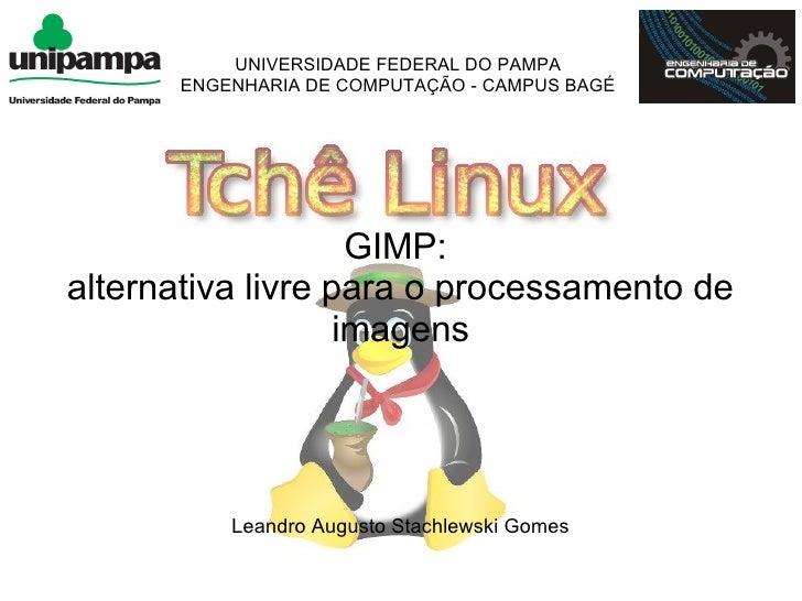 UNIVERSIDADE FEDERAL DO PAMPA       ENGENHARIA DE COMPUTAÇÃO - CAMPUS BAGÉ                         GIMP: alternativa livre...