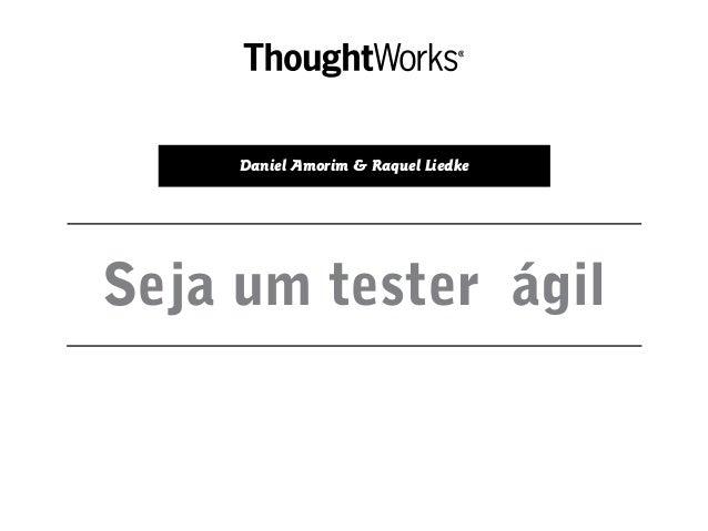 Seja um tester ágil Daniel Amorim & Raquel Liedke