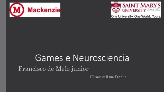 Games e Neurosciencia Francisco de Melo junior (Please call me Frank)