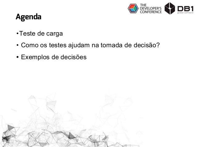 Tomada de Decisão baseada em testes de carga - The Developer`s Conference São Paulo 2016 Slide 3