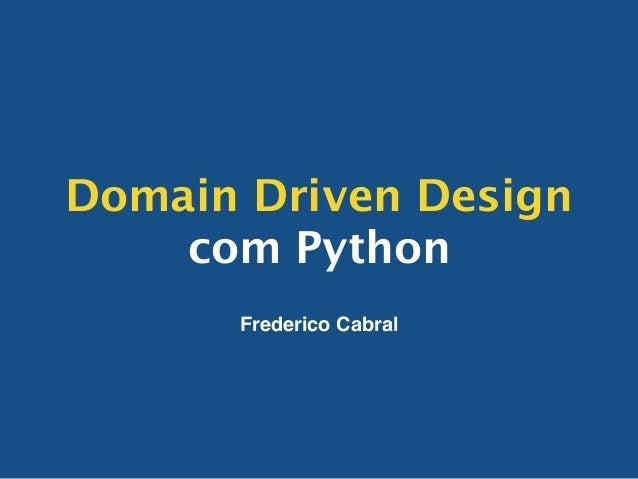 Domain Driven Design com Python Frederico Cabral