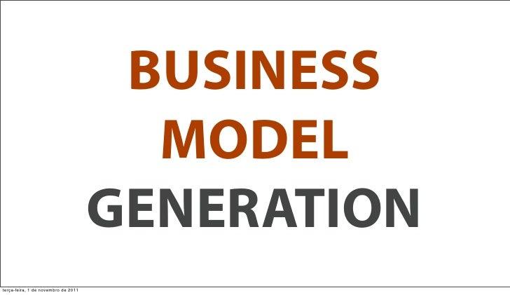 BUSINESS                                       MODEL                                     GENERATIONterça-feira, 1 de novem...