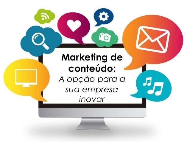 Marketing de conteúdo: A opção para a sua empresa inovar