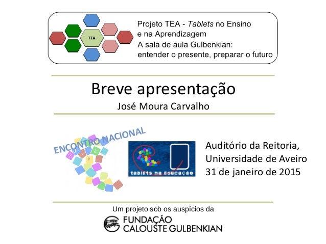 Breve apresentação José Moura Carvalho Um projeto sob os auspícios da ENCONTRO NACIONAL Auditório da Reitoria, Universidad...