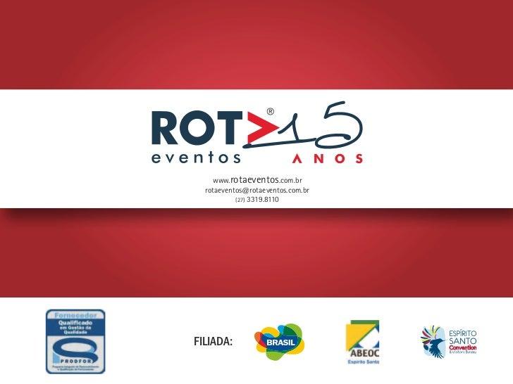 www.rotaeventos.com.br  rotaeventos@rotaeventos.com.br           (27) 3319.8110FILIADA: