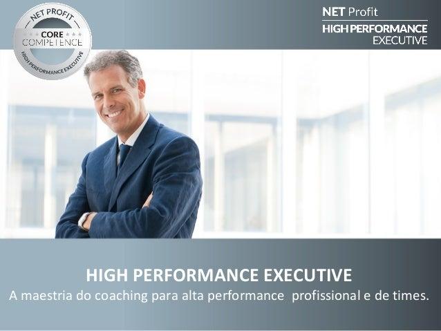 HIGH PERFORMANCE EXECUTIVE  A maestria do coaching para alta performance profissional e de times.