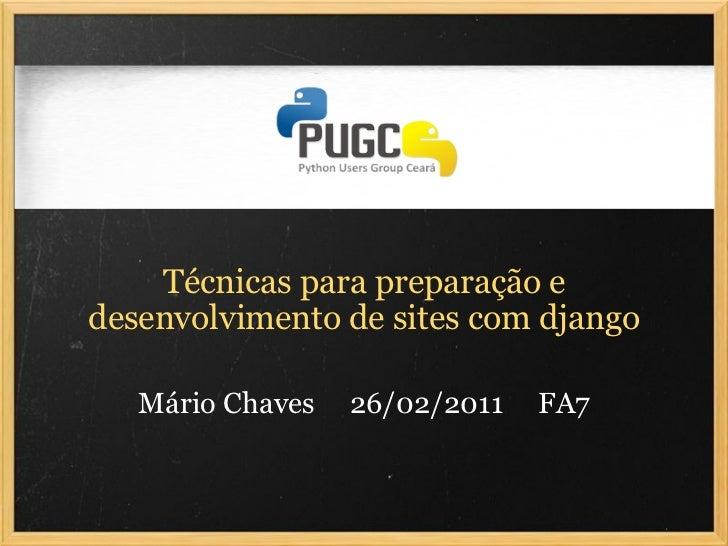 Técnicas para preparação e desenvolvimento de sites com django Mário Chaves  26/02/2011  FA7
