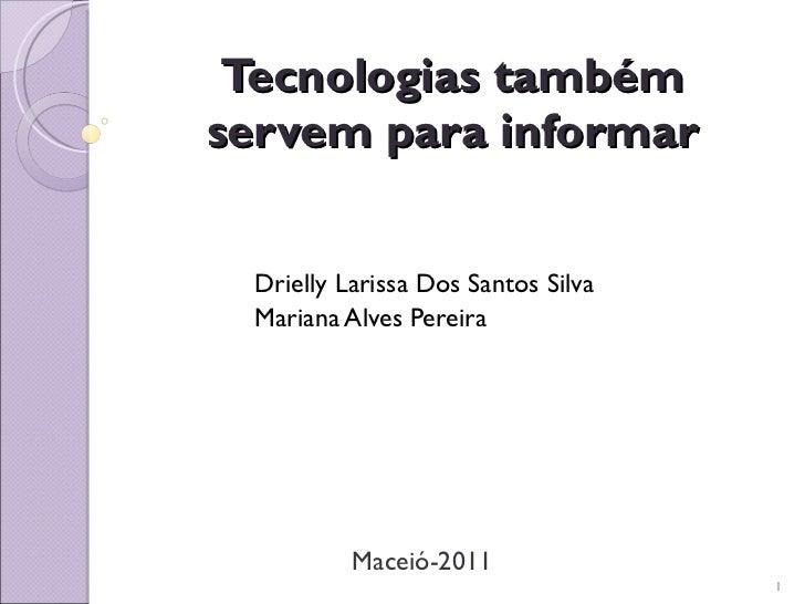 Tecnologias também servem para informar Drielly Larissa Dos Santos Silva Mariana Alves Pereira Maceió-2011