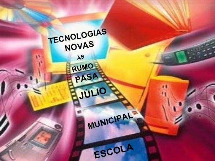 TECNOLOGIAS ESCOLA MUNICIPAL JÚLIO PASA RUMO ÀS NOVAS