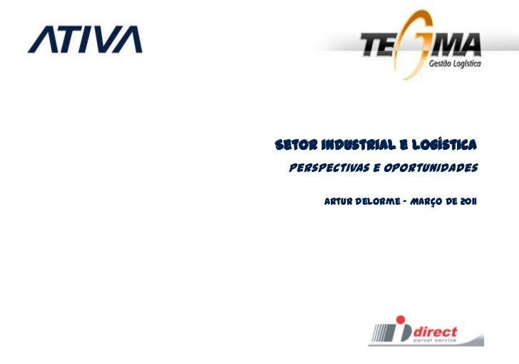 Setor industrial e logística Perspectivas e Oportunidades      Artur Delorme – Março de 2011