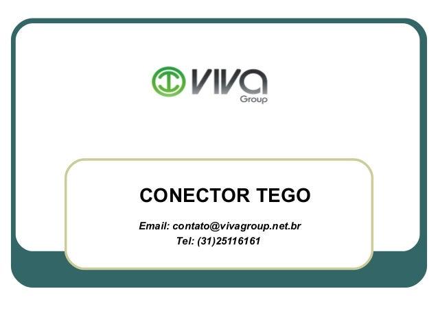 CONECTOR TEGOEmail: contato@vivagroup.net.br        Tel: (31)25116161