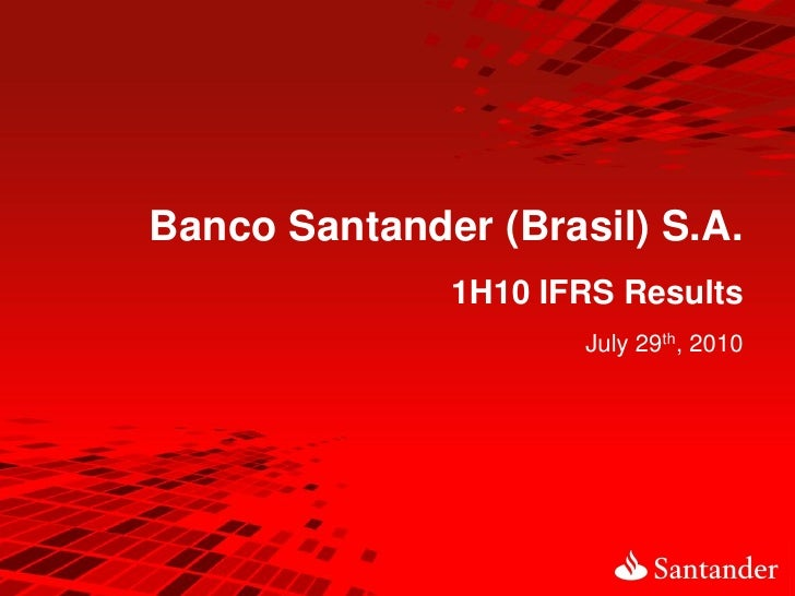 Banco Santander (Brasil) S.A.               1H10 IFRS Results                      July 29th, 2010