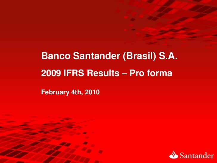 Banco Santander (Brasil) S.A.2009 IFRS Results – Pro formaFebruary 4th, 2010