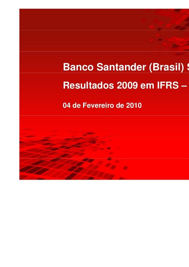 Banco Santander (Brasil) S.A.Resultados 2009 em IFRS – Pro forma04 de Fevereiro de 2010