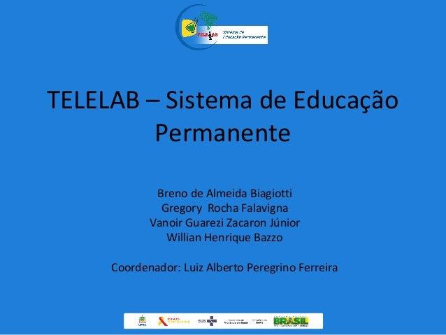 TELELAB – Sistema de Educação Permanente Breno de Almeida Biagiotti Gregory Rocha Falavigna Vanoir Guarezi Zacaron Júnior ...
