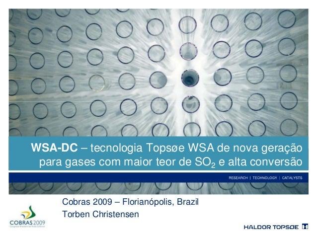 Cobras 2009 – Florianópolis, Brazil Torben Christensen WSA-DC – tecnologia Topsøe WSA de nova geração para gases com maior...